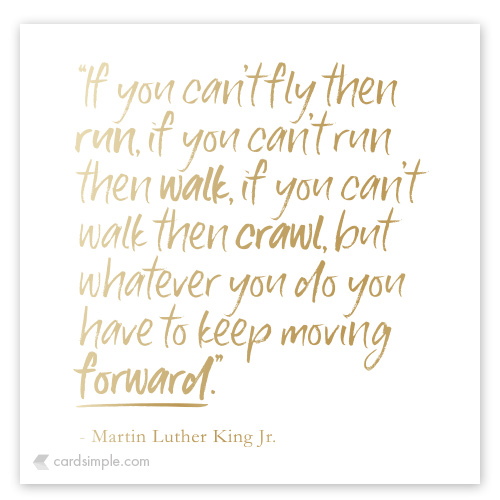 Keep moving forward, always forward