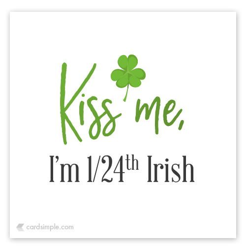 I'm pretty sure someone, somewhere in my family was kind of Irish...