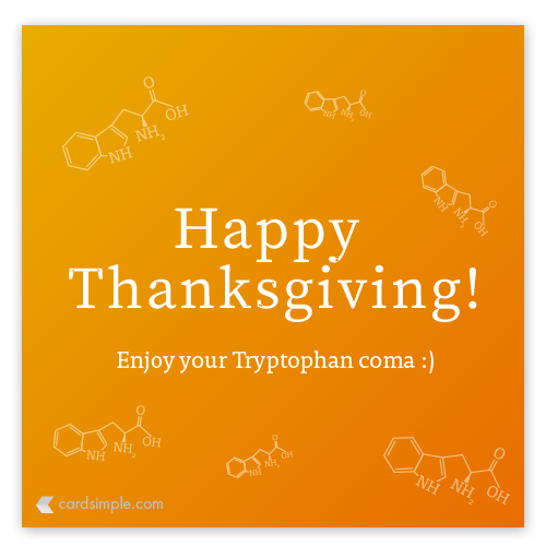 Enjoy your Tryptophan Coma!